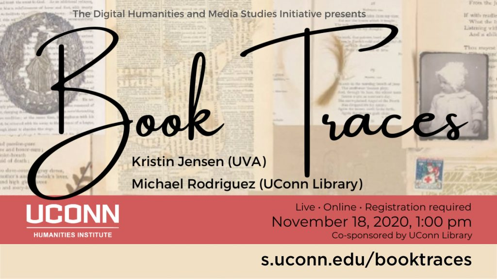Book Traces Event Publicity - November 18, 2020, 1:00pm. Registration required at s.uconn.edu/booktraces. Co-sponsored by the UConn Humanities Institute and the UConn Library.