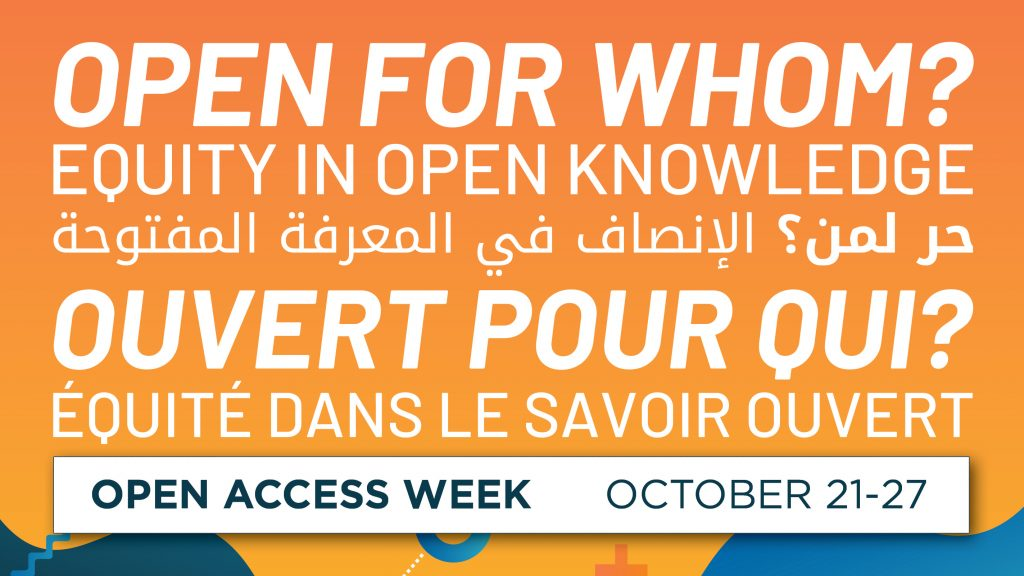 Open For Whom? Equity in Open Knowledge, Open Access Week October 21-27.